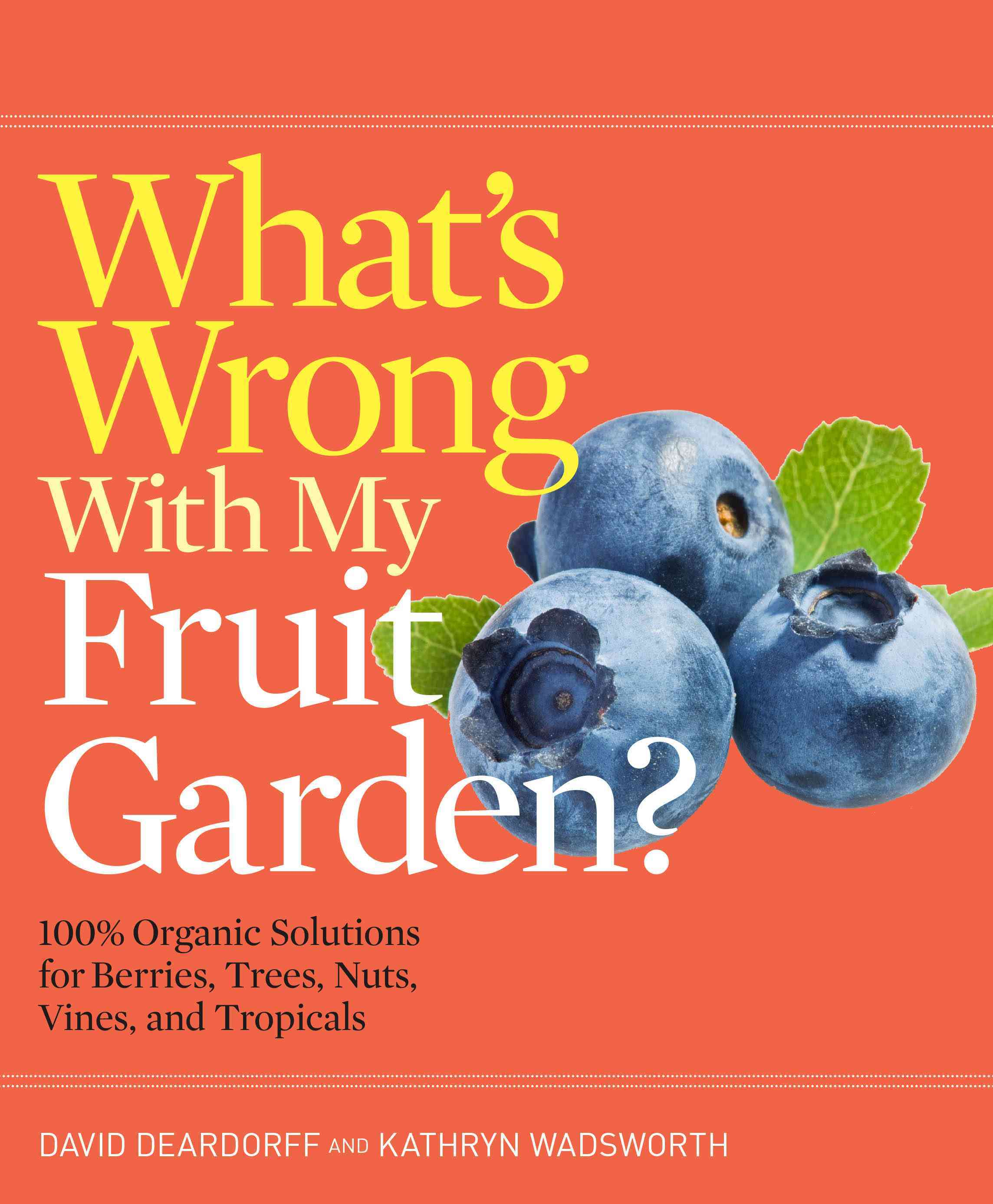 What's Wrong With My Fruit Garden? By Deardorff, David/ Wadsworth, Kathryn